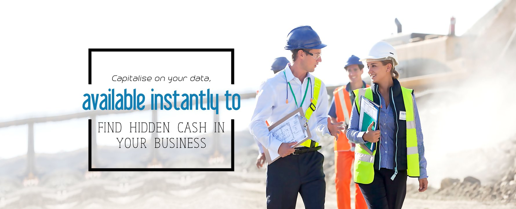 Capitalise on your data available instantly to find hidden cash in your business