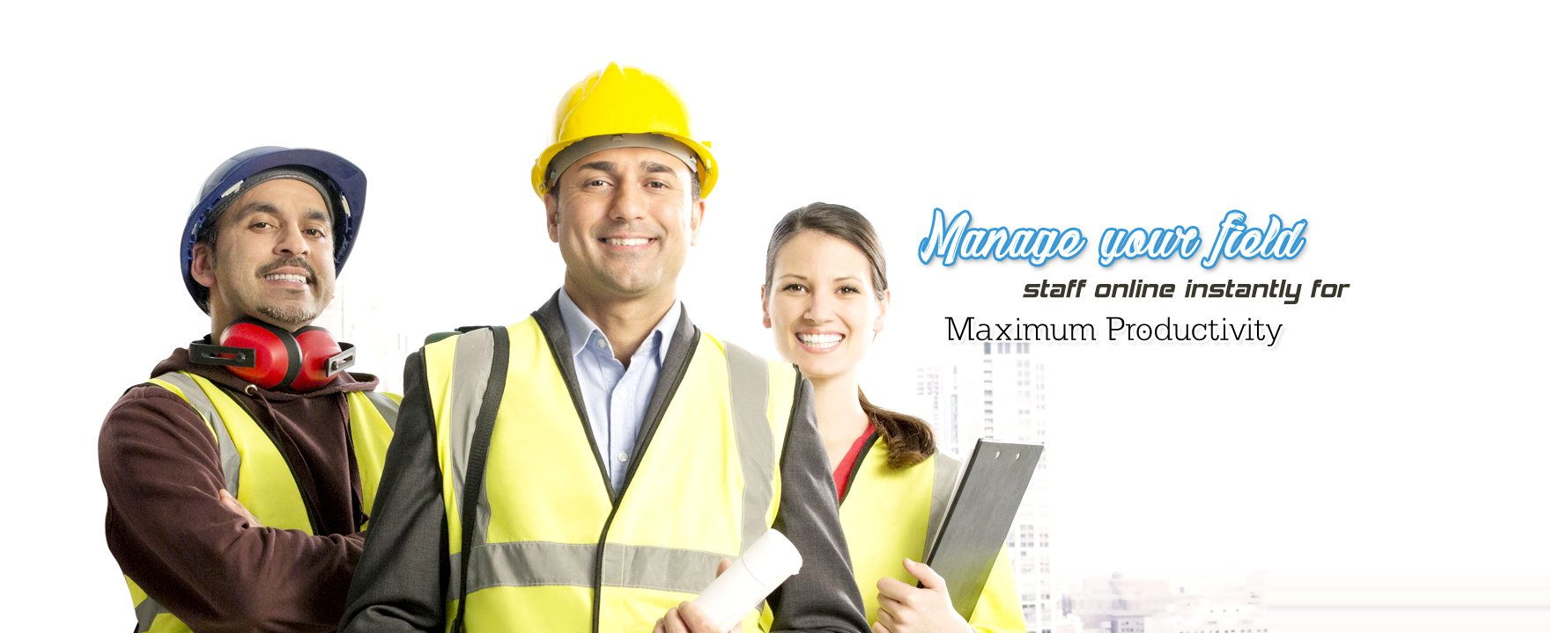 Manage your field staff online instantly for maximum productivity